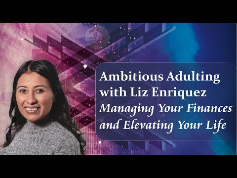 Ambitious Adulting with Liz Enriquez: Managing Your Finances and Elevating Your Life