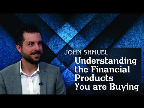 Financial Literacy : Understanding the Financial Products You are Buying with John Shmuel