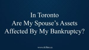 In Toronto Are My Spouse's Assets Affected By My Bankruptcy?