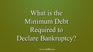 What is the minimum debt required to Declare Bankruptcy in Scarborough Ontario?