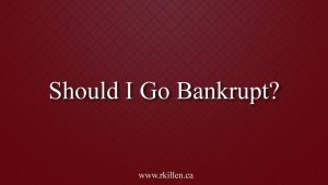 A Person in Toronto Asks -Should I Go Bankrupt?
