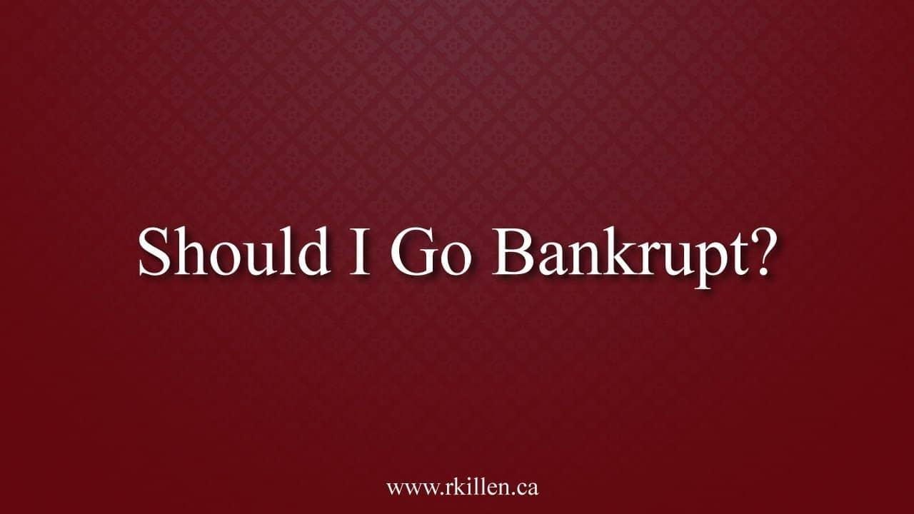 A Person in Toronto Asks -Should I Go Bankrupt?