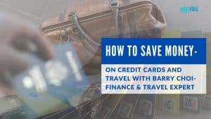 How To Save Money On Credit Cards And Travel With Barry Choi