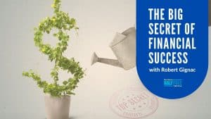 The Big Secret of Financial Success with Robert Gignac
