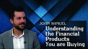 Understanding the Financial Products You are Buying with John Shmuel