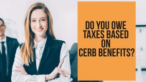 Do You Owe Taxes Based ON CERB Benefits?